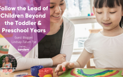 Following the Lead of Children Beyond the Toddler & Preschool Years